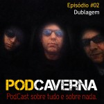 Capa Podcaverna - Episódio 02 - Tema: Dublagem