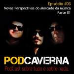 Capa Podcaverna - Episódio 03 - Tema: Novas Perspectivas do Mercado da Música - Parte 01