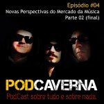 Capa Podcaverna - Episódio 04 - Tema: Novas Perspectivas do Mercado da Música - Parte 02 (final)