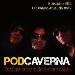 Capa Podcaverna - Episódio 05 - Tema: O Cenário Atual do Rock