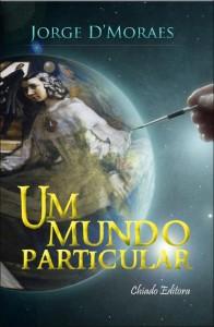 """Capa do livro """"Um Mundo Particular"""" de Jorge D'Moraes"""