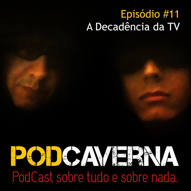 Capa Podcaverna - Episódio 11: A Decadência da TV