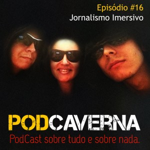 Capa Podcaverna - Episódio 16: Jornalismo Imersivo