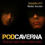 Capa Podcaverna - Episódio 17: Redes Sociais