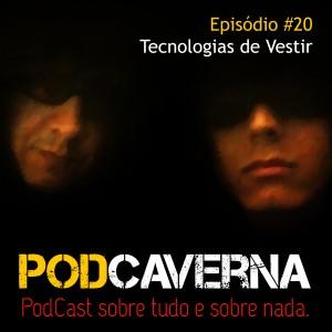 Capa PodCaverna - Episódio 20 - Tecnologias de Vestir
