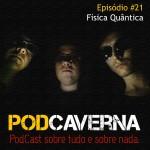 Capa PodCaverna - Episódio 21 - Física Quântica