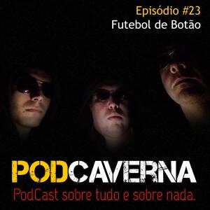 Capa PodCaverna - Episódio 23 - Futebol de Botão