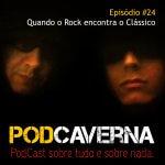 Capa PodCaverna - Episódio 24 - Quando o Rock encontra o Clássico