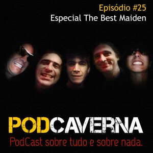 Capa PodCaverna - Episódio 25 - Especial The Best Maiden