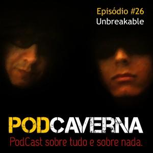 Capa PodCaverna - Episódio 26 - Unbreakable