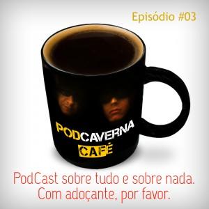 Capa PodCaverna Café - Episódio 03