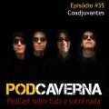 Capa PodCaverna - Episódio 35: Coadjuvantes