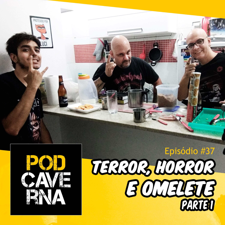 Episódio 37 – Terror, horror e omelete - Parte 1