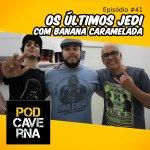 Capa PodCaverna - episódio 41- Os Últimos Jedi com banana caramelada