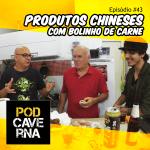 Episódio 43 – Produtos Chineses com Bolinho de Carne