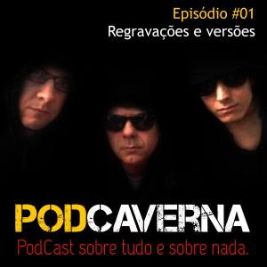 PodCaverna - Episódio 01 - Regravações e Versões