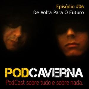 Capa Podcaverna - Episódio 06 - Tema: De Volta para o Futuro