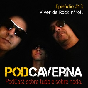 Capa Podcaverna - Episódio 13: Viver de Rock'n'roll
