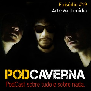 Capa Podcaverna - Episódio 19: Arte Multimídia