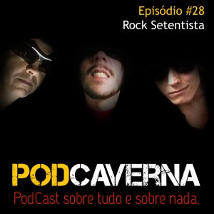 Capa PodCaverna - Episódio 28 - Rock Setentista