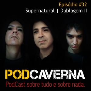 Capa PodCaverna - Episódio 32: Supernatural | Dublagem II