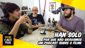 HAN SOLO: por que não gravamos um podcast sobre o filme | PubCaverna, o boteco do PodCaverna