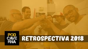 Retrospectiva 2018 PodCaverna