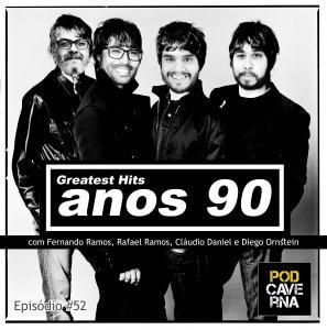 Episódio 52 - Anos 90 - Greatest Hits