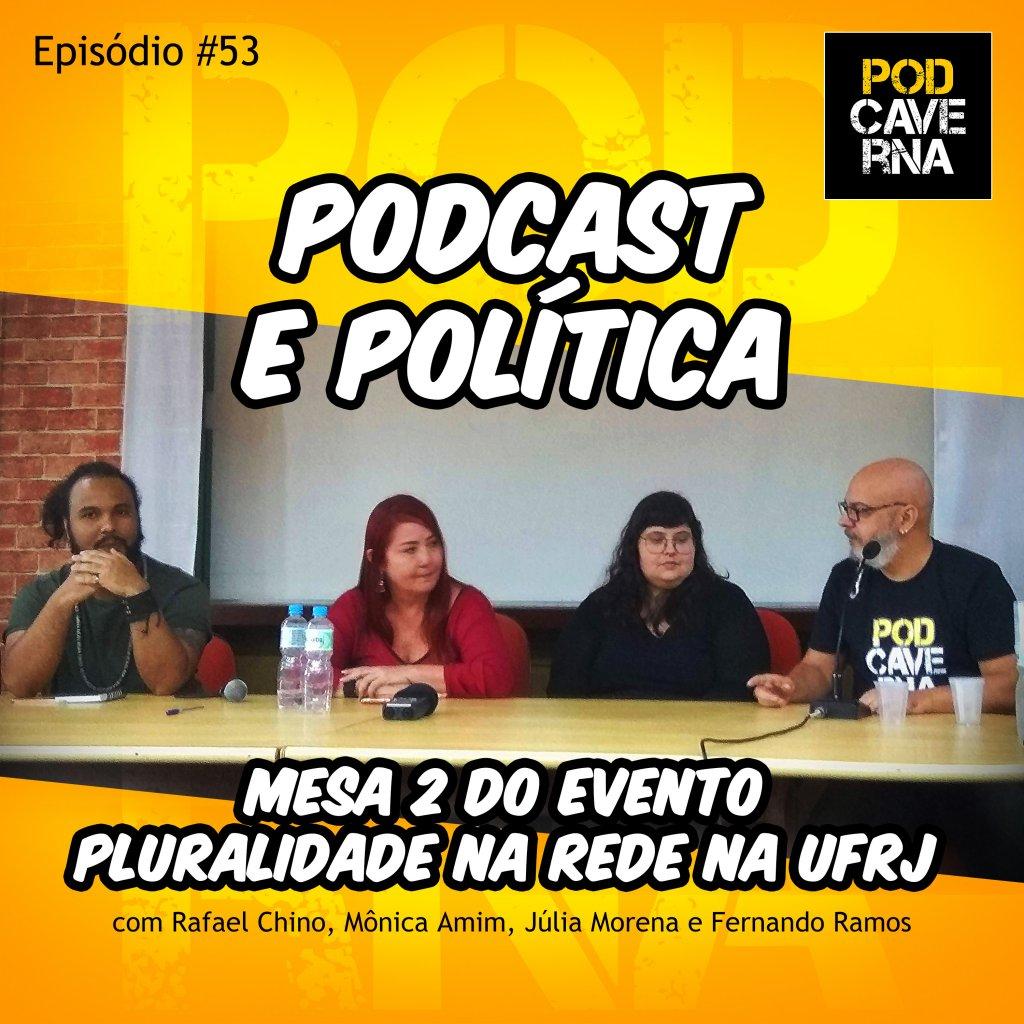 """Pluralidade na Rede na UFRJ - Universidade Federal do Rio de Janeiro - 11/06/2019, mesa """"Podcast e Política"""" com Fernando Ramos, Rafael Chino, Júlia Morena e Monica Amim"""