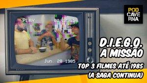 D.I.E.G.O. a missão | Top 3 filmes até 1985 (a saga continua)