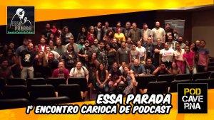 Essa Parada - Encontro Carioca de Podcast