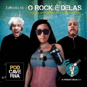 PodCaverna - Episódio 56 - O Rock é Delas - campanha #OPodcastÉDelas2020