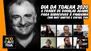 Dia da Toalha 2020 | 6 Frases de Douglas Adams para sobreviver à Pandemia com May Santos e Rafael Pah
