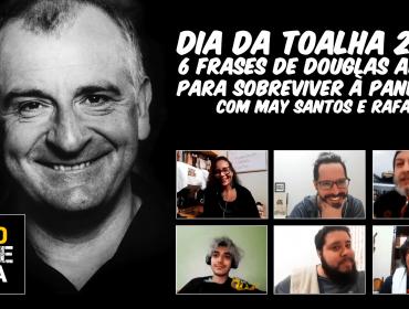 Dia da Toalha 2020   6 Frases de Douglas Adams para sobreviver à Pandemia  com May Santos e Rafael Pah