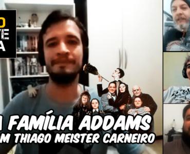 A Família Addams com Thiago Meister Carneiro
