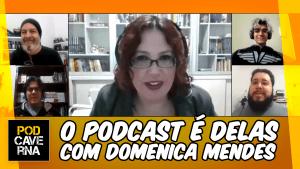 O Podcast é Delas com Domenica Mendes