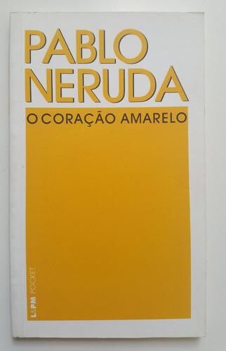 """Capa do livro """"O Coração Amarelo"""" de Pablo Neruda, L&PM Pocket"""