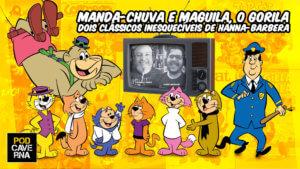 Manda-Chuva e Maguila, o Gorila - Dois clássicos inesquecíveis de Hanna-Barbera