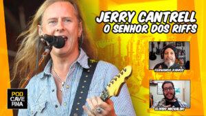 Jerry Cantrell, o Senhor dos Riffs